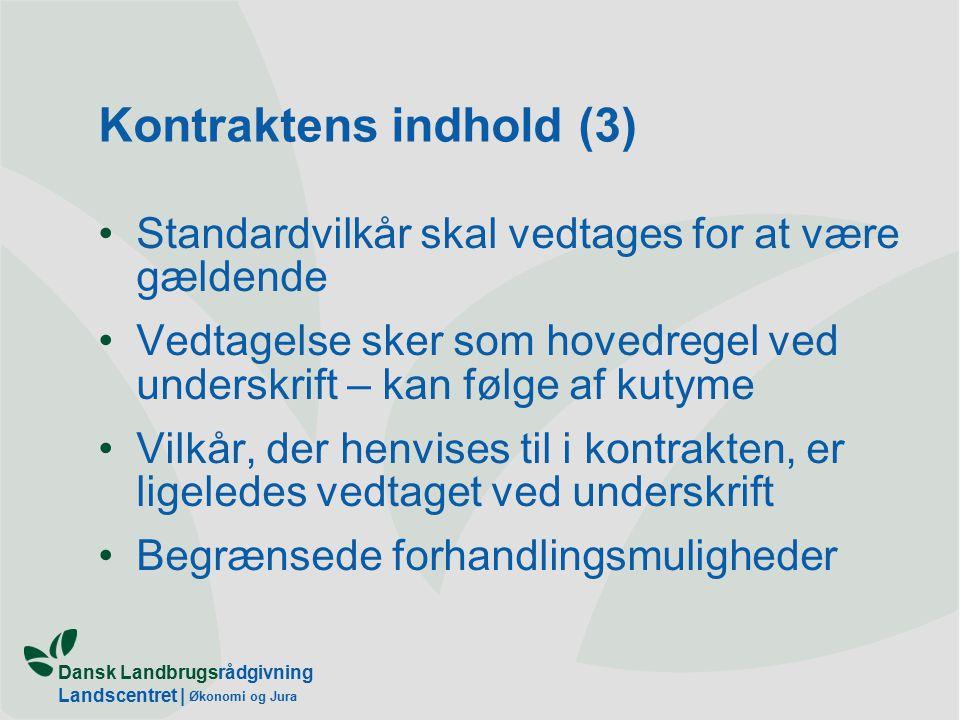 Dansk Landbrugsrådgivning Landscentret | Økonomi og Jura Kontraktens indhold (3) Standardvilkår skal vedtages for at være gældende Vedtagelse sker som hovedregel ved underskrift – kan følge af kutyme Vilkår, der henvises til i kontrakten, er ligeledes vedtaget ved underskrift Begrænsede forhandlingsmuligheder