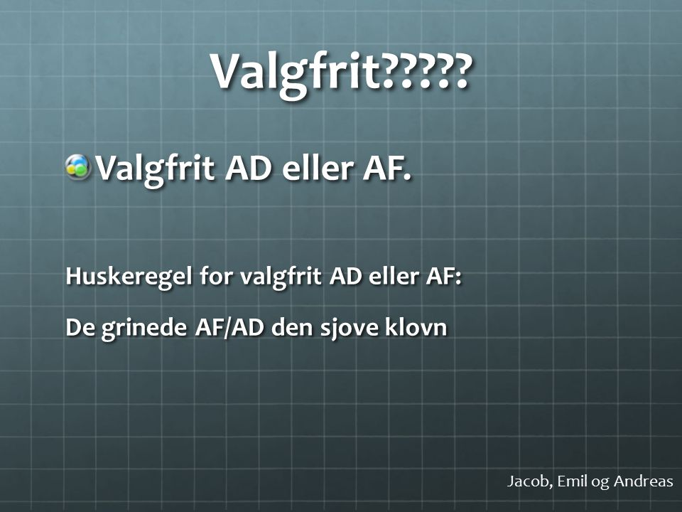 Valgfrit . Valgfrit AD eller AF.