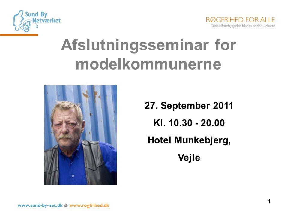 1 www.sund-by-net.dk & www.rogfrihed.dk Afslutningsseminar for modelkommunerne 27.
