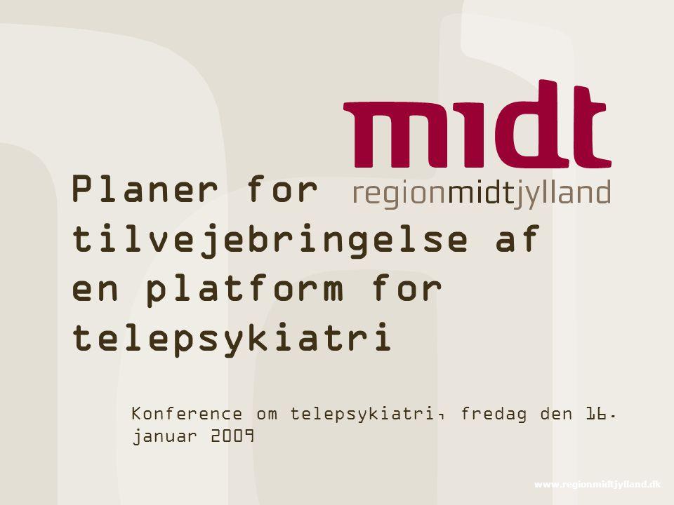 www.regionmidtjylland.dk Planer for tilvejebringelse af en platform for telepsykiatri Konference om telepsykiatri, fredag den 16.
