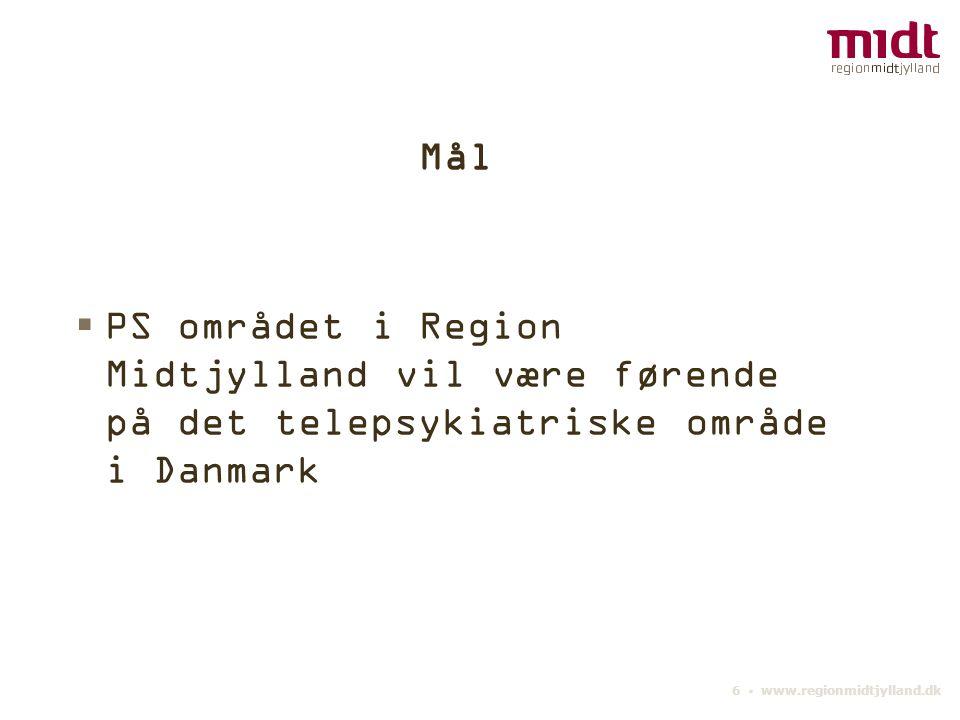 6 ▪ www.regionmidtjylland.dk Mål  PS området i Region Midtjylland vil være førende på det telepsykiatriske område i Danmark