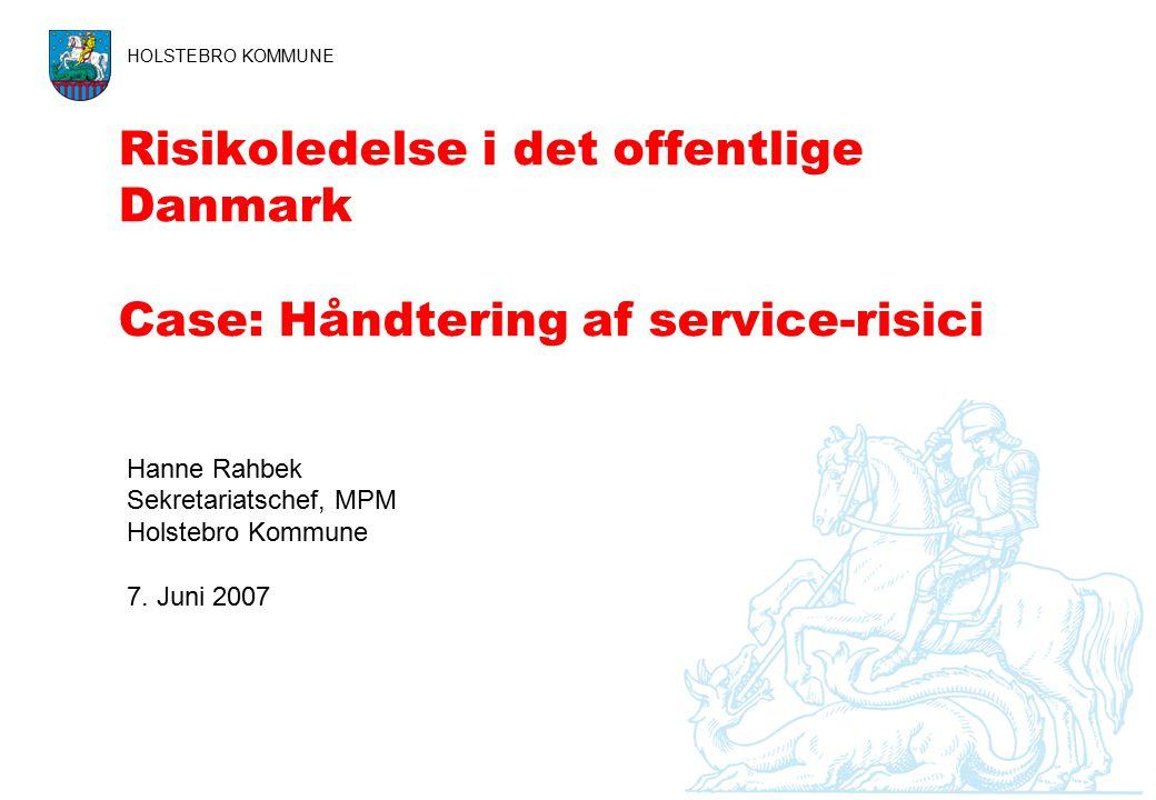 Risikoledelse i det offentlige Danmark Case: Håndtering af service-risici HOLSTEBRO KOMMUNE Hanne Rahbek Sekretariatschef, MPM Holstebro Kommune 7.