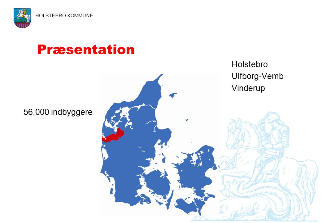 Præsentation HOLSTEBRO KOMMUNE Holstebro Ulfborg-Vemb Vinderup 56.000 indbyggere