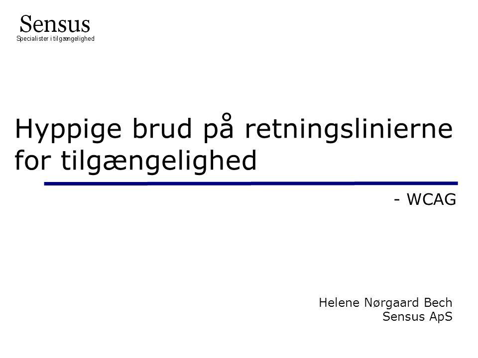 Hyppige brud på retningslinierne for tilgængelighed - WCAG Helene Nørgaard Bech Sensus ApS