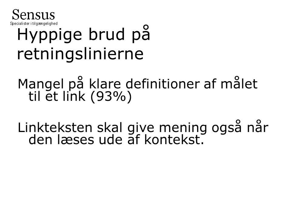 Hyppige brud på retningslinierne Mangel på klare definitioner af målet til et link (93%) Linkteksten skal give mening også når den læses ude af kontekst.