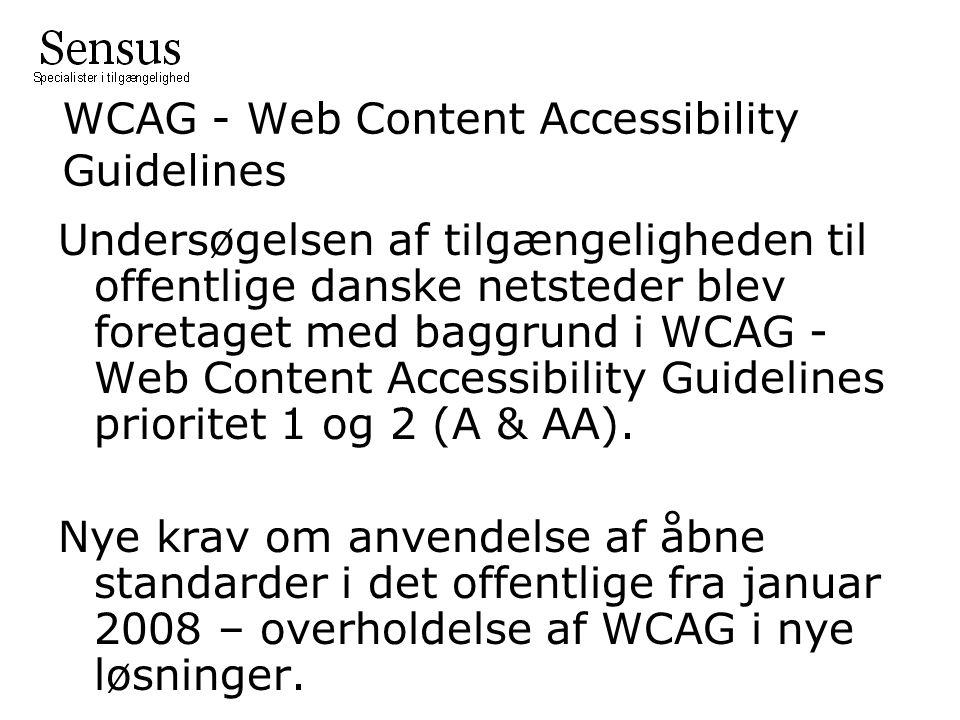 WCAG - Web Content Accessibility Guidelines Undersøgelsen af tilgængeligheden til offentlige danske netsteder blev foretaget med baggrund i WCAG - Web Content Accessibility Guidelines prioritet 1 og 2 (A & AA).