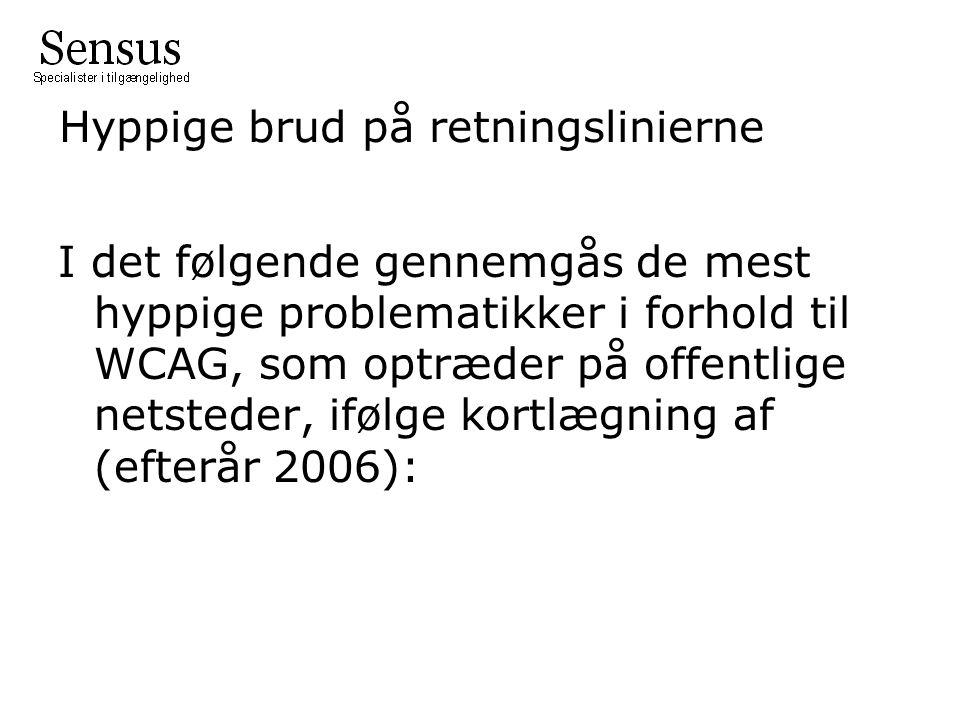 Hyppige brud på retningslinierne I det følgende gennemgås de mest hyppige problematikker i forhold til WCAG, som optræder på offentlige netsteder, ifølge kortlægning af (efterår 2006):