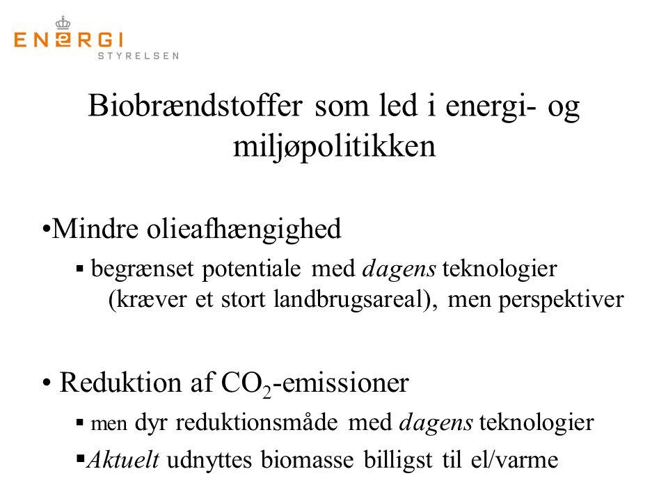 Biobrændstoffer som led i energi- og miljøpolitikken Mindre olieafhængighed  begrænset potentiale med dagens teknologier (kræver et stort landbrugsareal), men perspektiver Reduktion af CO 2 -emissioner  men dyr reduktionsmåde med dagens teknologier  Aktuelt udnyttes biomasse billigst til el/varme