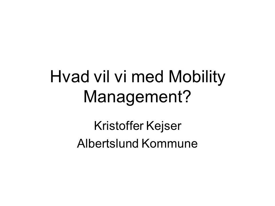 Hvad vil vi med Mobility Management Kristoffer Kejser Albertslund Kommune