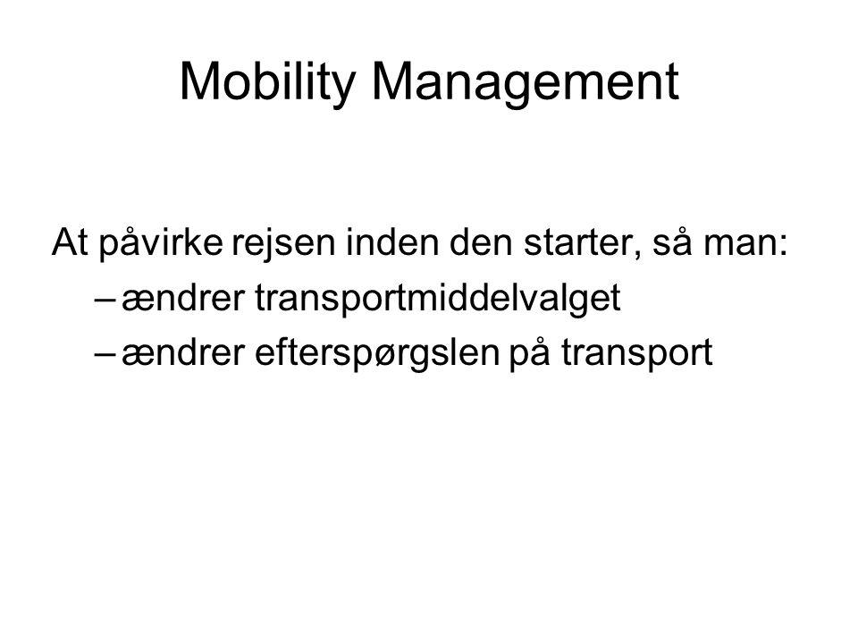 Mobility Management At påvirke rejsen inden den starter, så man: –ændrer transportmiddelvalget –ændrer efterspørgslen på transport