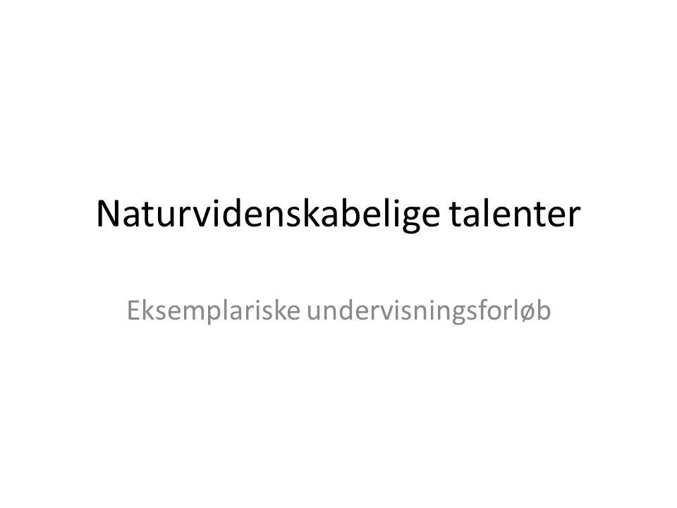 Naturvidenskabelige talenter Eksemplariske undervisningsforløb