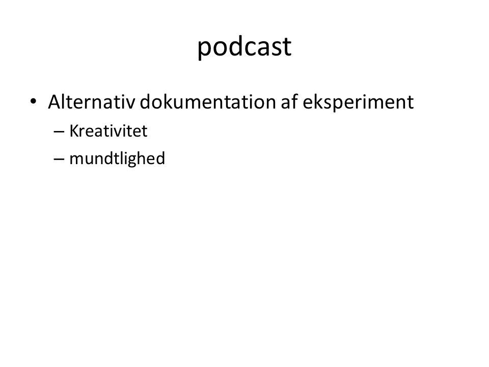 podcast Alternativ dokumentation af eksperiment – Kreativitet – mundtlighed