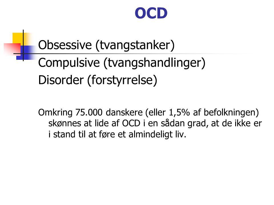 OCD Obsessive (tvangstanker) Compulsive (tvangshandlinger) Disorder (forstyrrelse) Omkring 75.000 danskere (eller 1,5% af befolkningen) skønnes at lide af OCD i en sådan grad, at de ikke er i stand til at føre et almindeligt liv.