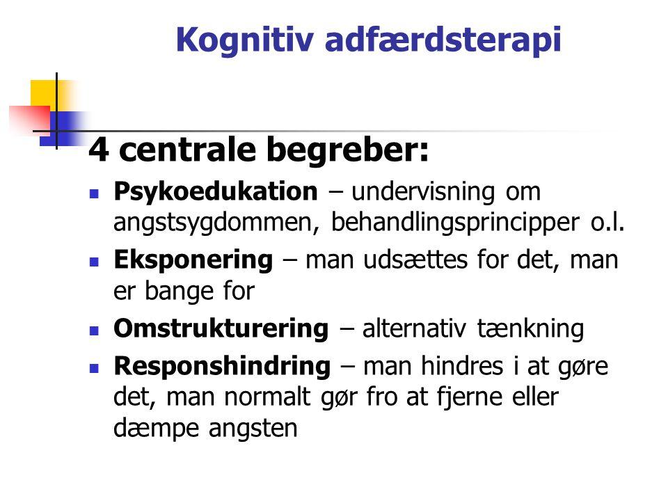 Kognitiv adfærdsterapi 4 centrale begreber: Psykoedukation – undervisning om angstsygdommen, behandlingsprincipper o.l.