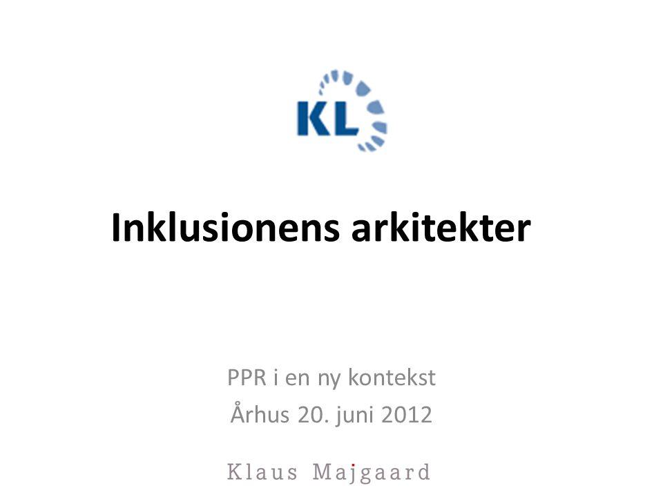 Inklusionens arkitekter PPR i en ny kontekst Århus 20. juni 2012