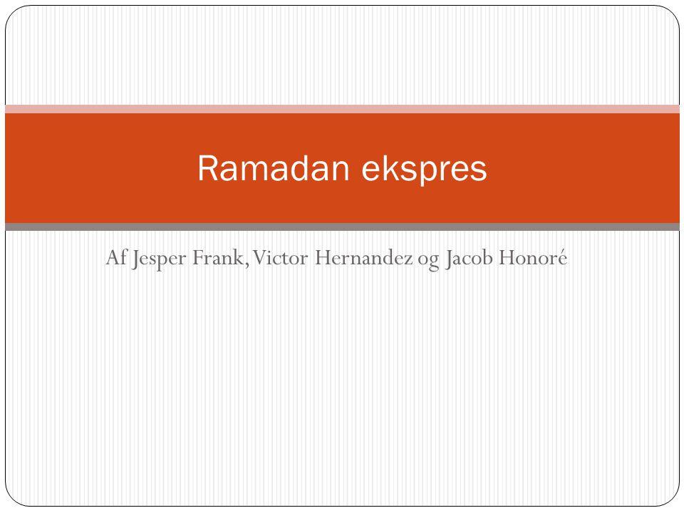 Af Jesper Frank, Victor Hernandez og Jacob Honoré Ramadan ekspres