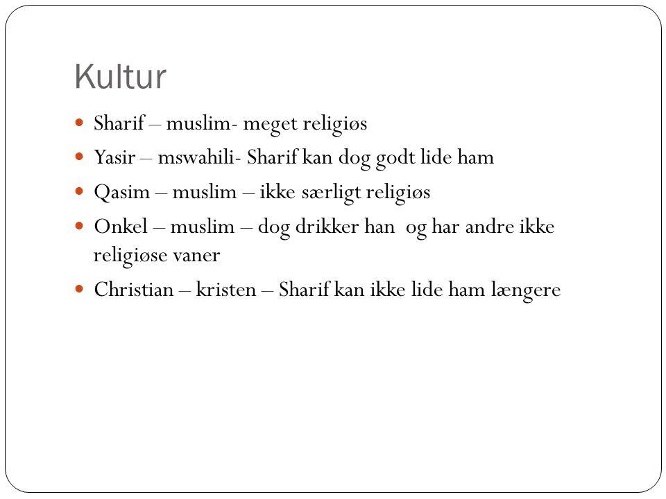 Kultur Sharif – muslim- meget religiøs Yasir – mswahili- Sharif kan dog godt lide ham Qasim – muslim – ikke særligt religiøs Onkel – muslim – dog drikker han og har andre ikke religiøse vaner Christian – kristen – Sharif kan ikke lide ham længere