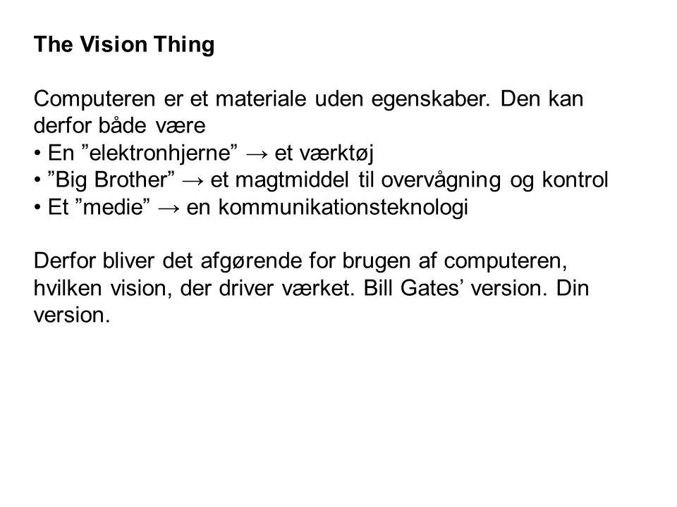 The Vision Thing Computeren er et materiale uden egenskaber.