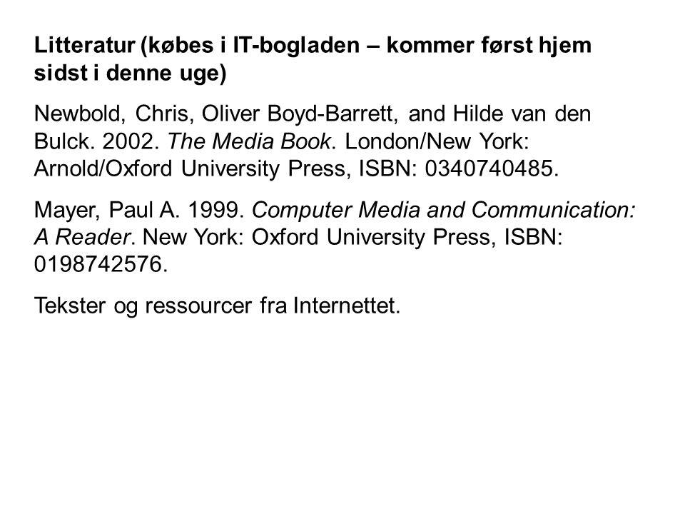 Litteratur (købes i IT-bogladen – kommer først hjem sidst i denne uge) Newbold, Chris, Oliver Boyd-Barrett, and Hilde van den Bulck.