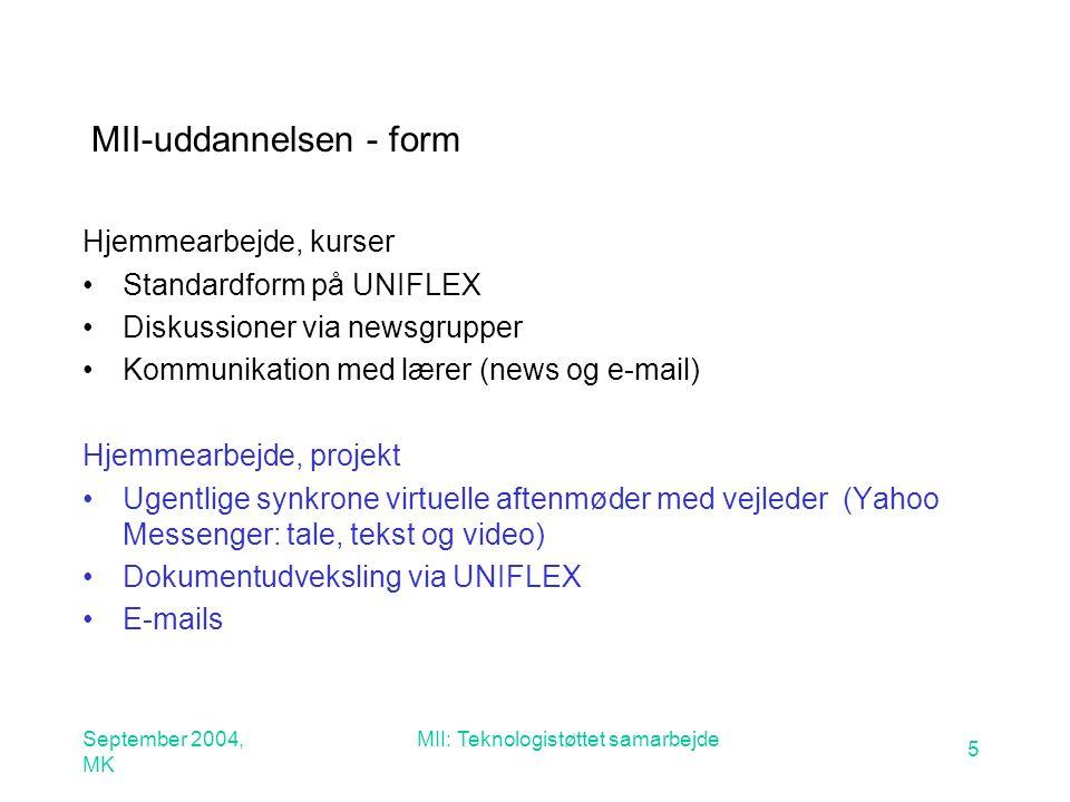 September 2004, MK MII: Teknologistøttet samarbejde 5 MII-uddannelsen - form Hjemmearbejde, kurser Standardform på UNIFLEX Diskussioner via newsgrupper Kommunikation med lærer (news og e-mail) Hjemmearbejde, projekt Ugentlige synkrone virtuelle aftenmøder med vejleder (Yahoo Messenger: tale, tekst og video) Dokumentudveksling via UNIFLEX E-mails