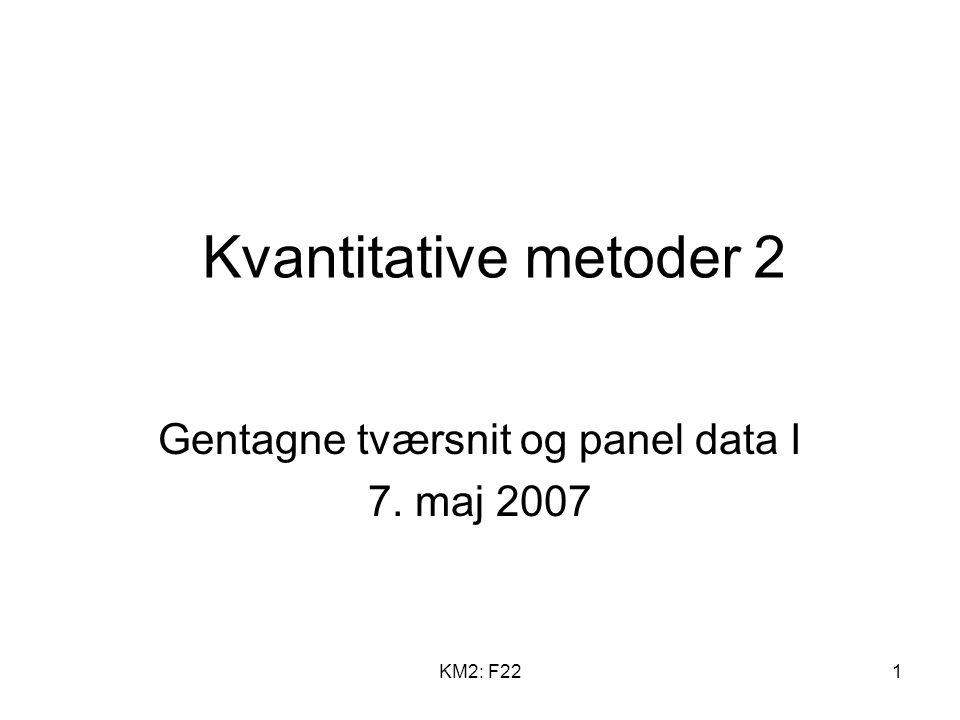KM2: F221 Kvantitative metoder 2 Gentagne tværsnit og panel data I 7. maj 2007