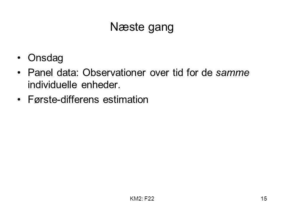 KM2: F2215 Næste gang Onsdag Panel data: Observationer over tid for de samme individuelle enheder.