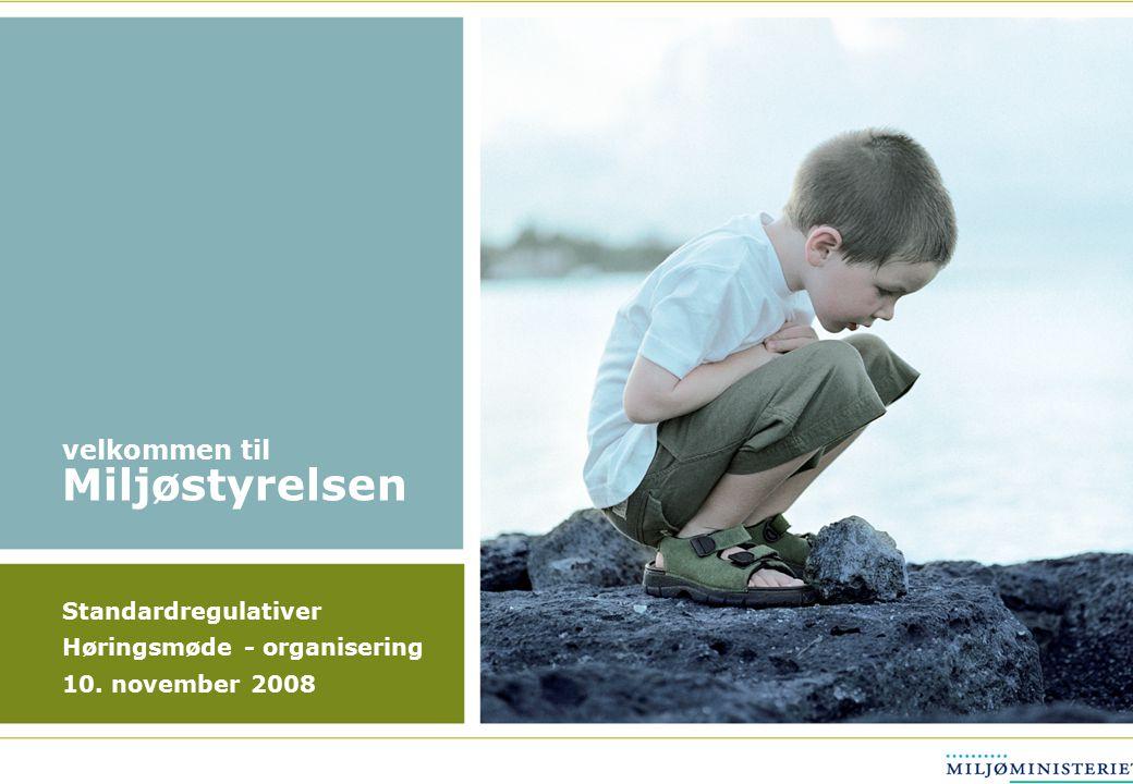 Standardregulativer Høringsmøde - organisering 10. november 2008 velkommen til Miljøstyrelsen