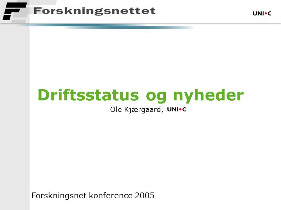 Driftsstatus og nyheder Ole Kjærgaard, Forskningsnet konference 2005