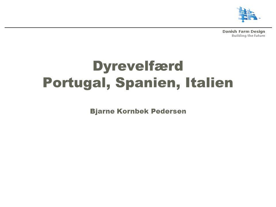 Danish Farm Design Building the future Dyrevelfærd Portugal, Spanien, Italien Bjarne Kornbek Pedersen