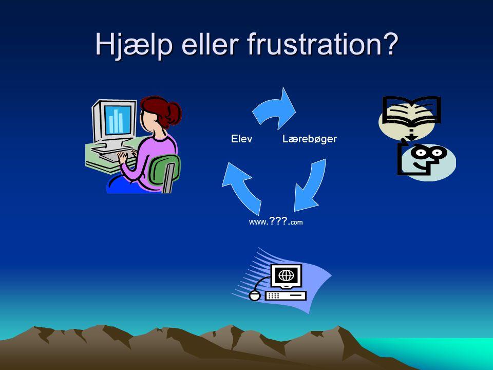 Hjælp eller frustration Lærebøger WWW. .com Elev