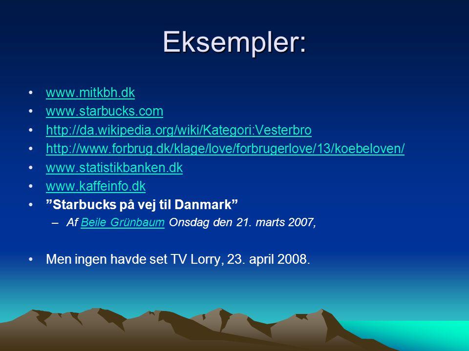 Eksempler: www.mitkbh.dk www.starbucks.com http://da.wikipedia.org/wiki/Kategori:Vesterbro http://www.forbrug.dk/klage/love/forbrugerlove/13/koebeloven/ www.statistikbanken.dk www.kaffeinfo.dk Starbucks på vej til Danmark –Af Beile Grünbaum Onsdag den 21.