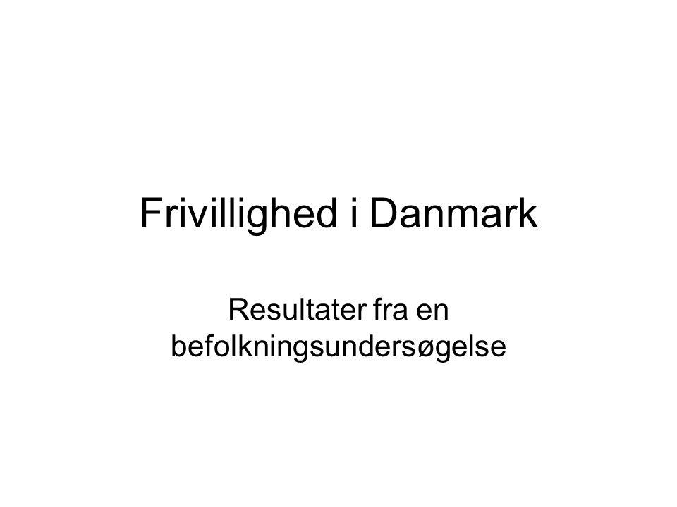 Frivillighed i Danmark Resultater fra en befolkningsundersøgelse