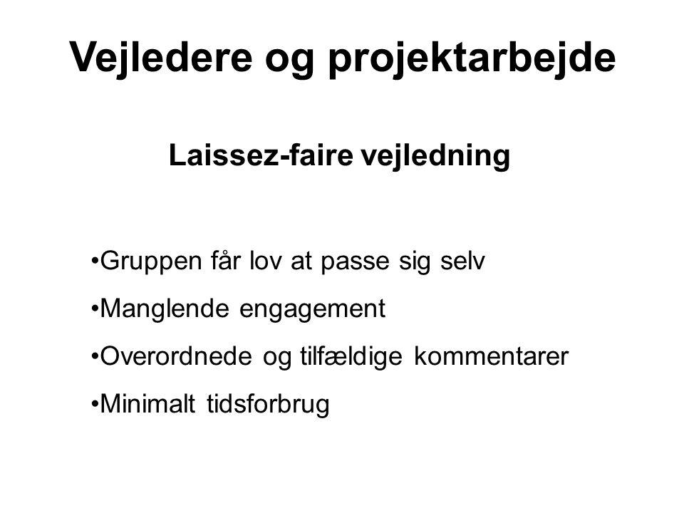 Laissez-faire vejledning Gruppen får lov at passe sig selv Manglende engagement Overordnede og tilfældige kommentarer Minimalt tidsforbrug
