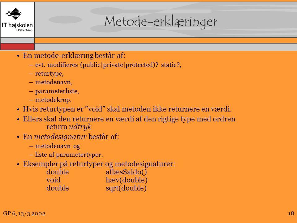 GP 6, 13/3 200218 Metode-erklæringer En metode-erklæring består af: –evt.