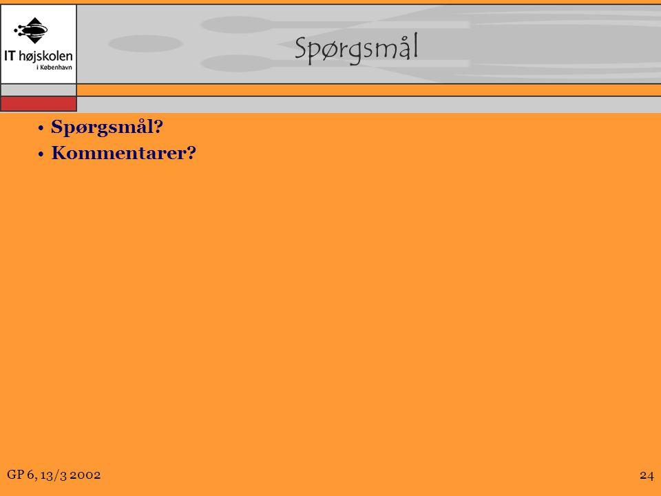 GP 6, 13/3 200224 Spørgsmål Spørgsmål Kommentarer