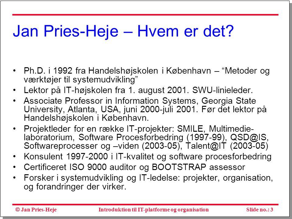  Jan Pries-Heje Slide no.: 3Introduktion til IT-platforme og organisation Jan Pries-Heje – Hvem er det.