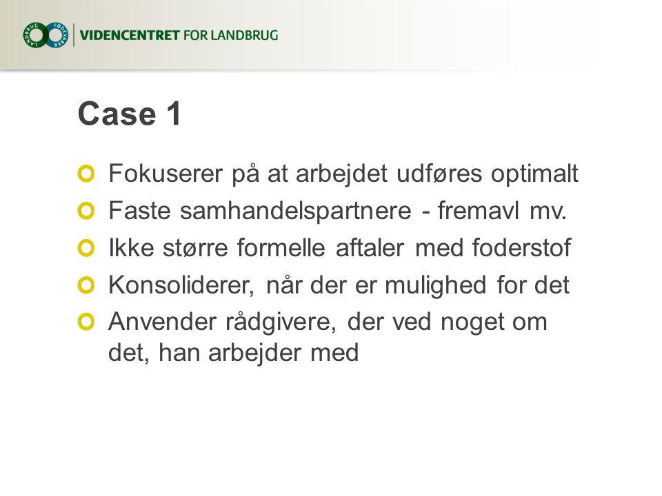 Case 1 Fokuserer på at arbejdet udføres optimalt Faste samhandelspartnere - fremavl mv.