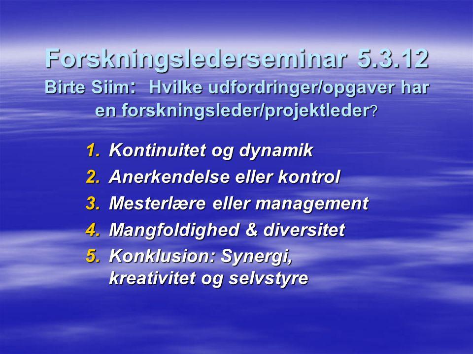 Forskningslederseminar 5.3.12 Birte Siim : Hvilke udfordringer/opgaver har en forskningsleder/projektleder .