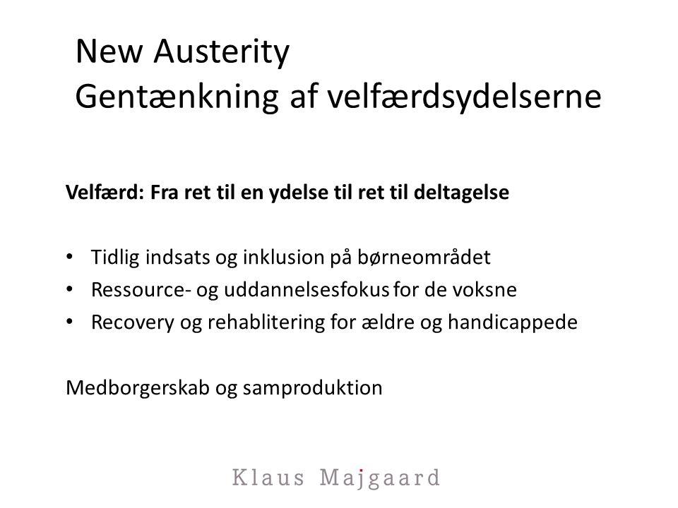New Austerity Gentænkning af velfærdsydelserne Velfærd: Fra ret til en ydelse til ret til deltagelse Tidlig indsats og inklusion på børneområdet Ressource- og uddannelsesfokus for de voksne Recovery og rehablitering for ældre og handicappede Medborgerskab og samproduktion