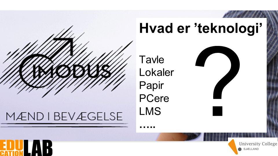 Hvad er 'teknologi' Tavle Lokaler Papir PCere LMS …..