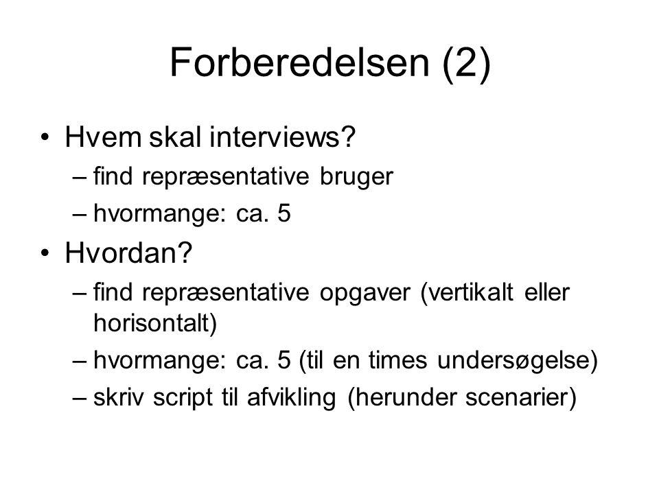 Forberedelsen (2) Hvem skal interviews. –find repræsentative bruger –hvormange: ca.