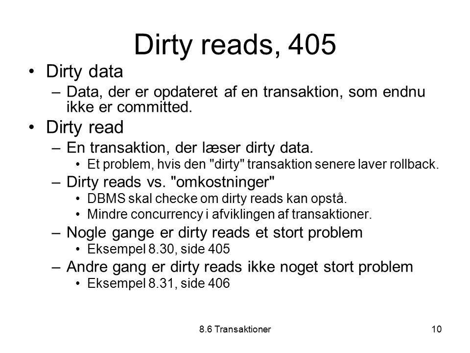 8.6 Transaktioner10 Dirty reads, 405 Dirty data –Data, der er opdateret af en transaktion, som endnu ikke er committed.