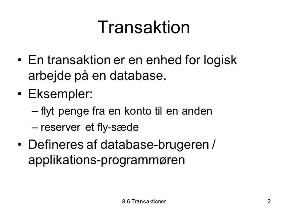 8.6 Transaktioner2 Transaktion En transaktion er en enhed for logisk arbejde på en database.