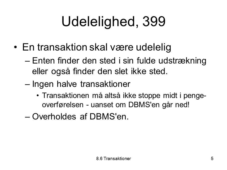8.6 Transaktioner5 Udelelighed, 399 En transaktion skal være udelelig –Enten finder den sted i sin fulde udstrækning eller også finder den slet ikke sted.