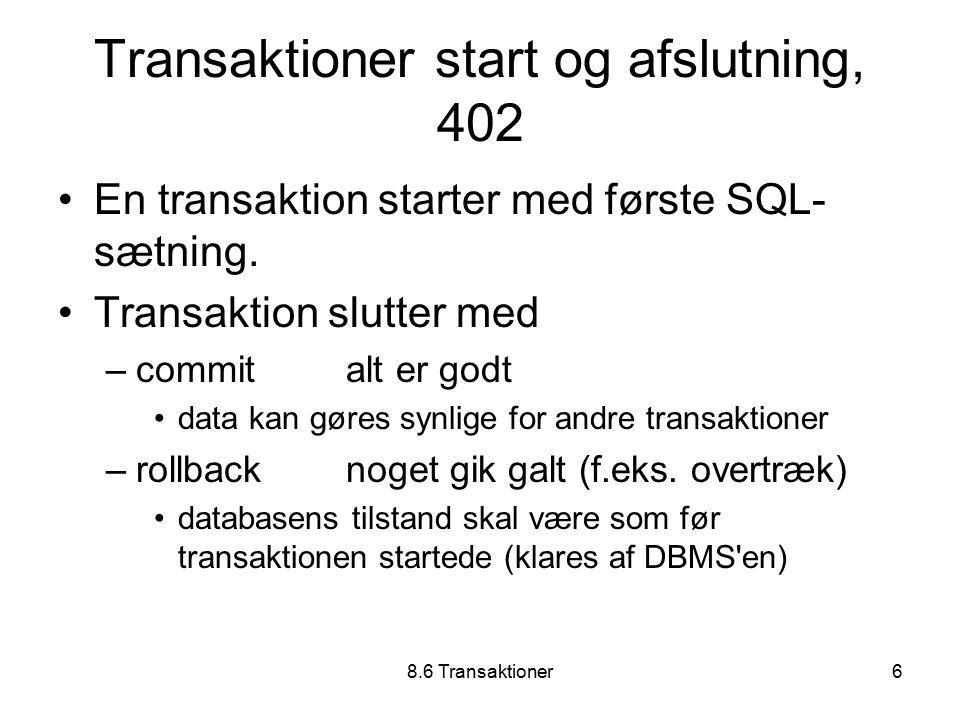 8.6 Transaktioner6 Transaktioner start og afslutning, 402 En transaktion starter med første SQL- sætning.