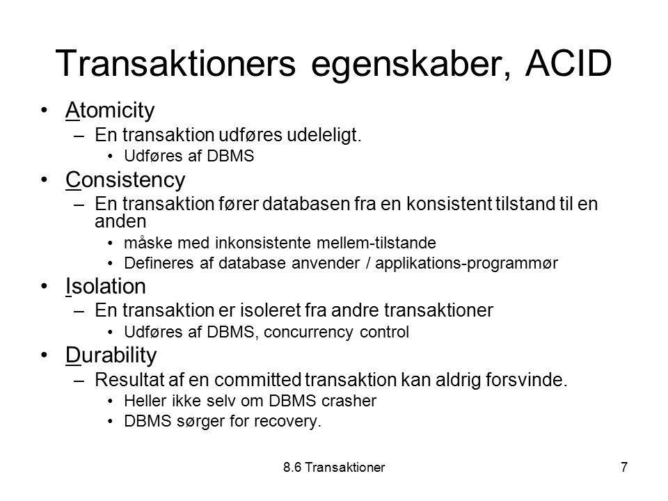 8.6 Transaktioner7 Transaktioners egenskaber, ACID Atomicity –En transaktion udføres udeleligt.
