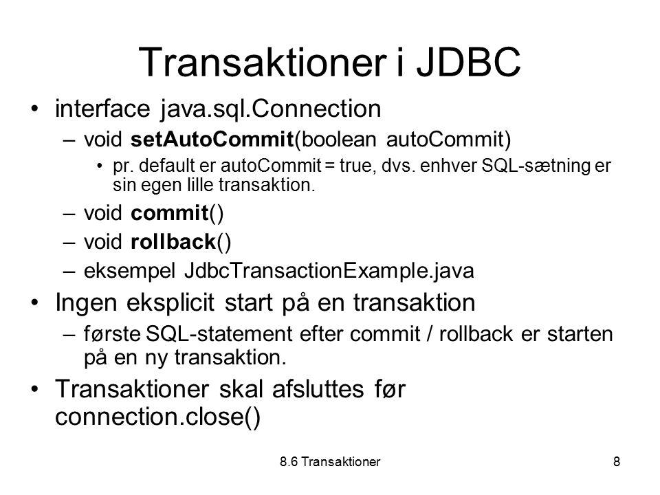 8.6 Transaktioner8 Transaktioner i JDBC interface java.sql.Connection –void setAutoCommit(boolean autoCommit) pr.