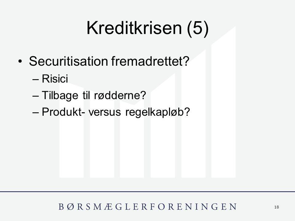 18 Kreditkrisen (5) Securitisation fremadrettet. –Risici –Tilbage til rødderne.