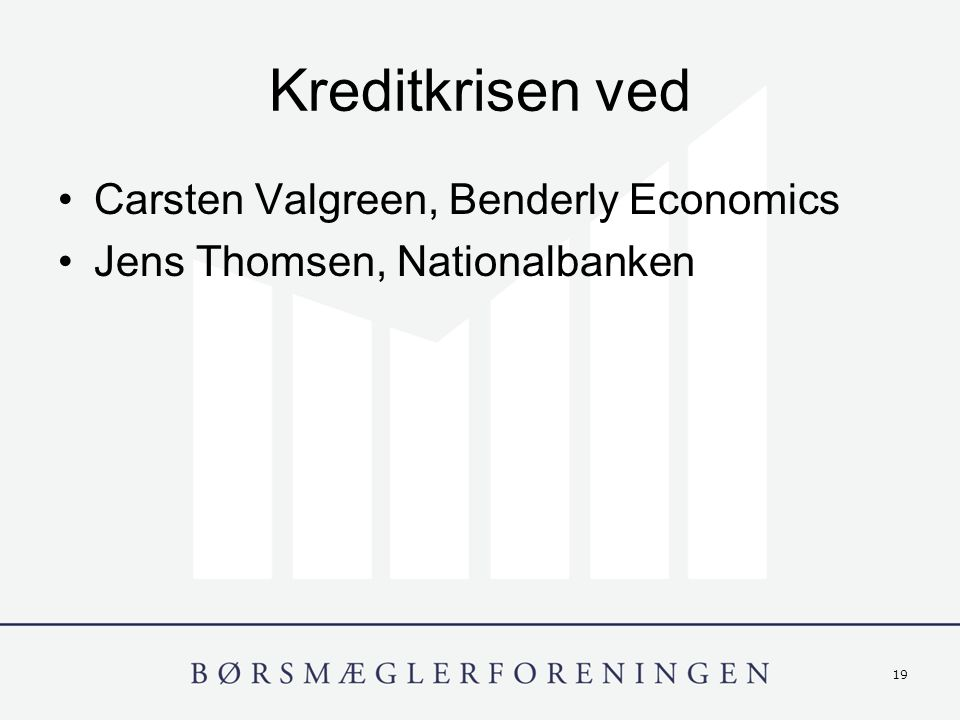19 Kreditkrisen ved Carsten Valgreen, Benderly Economics Jens Thomsen, Nationalbanken