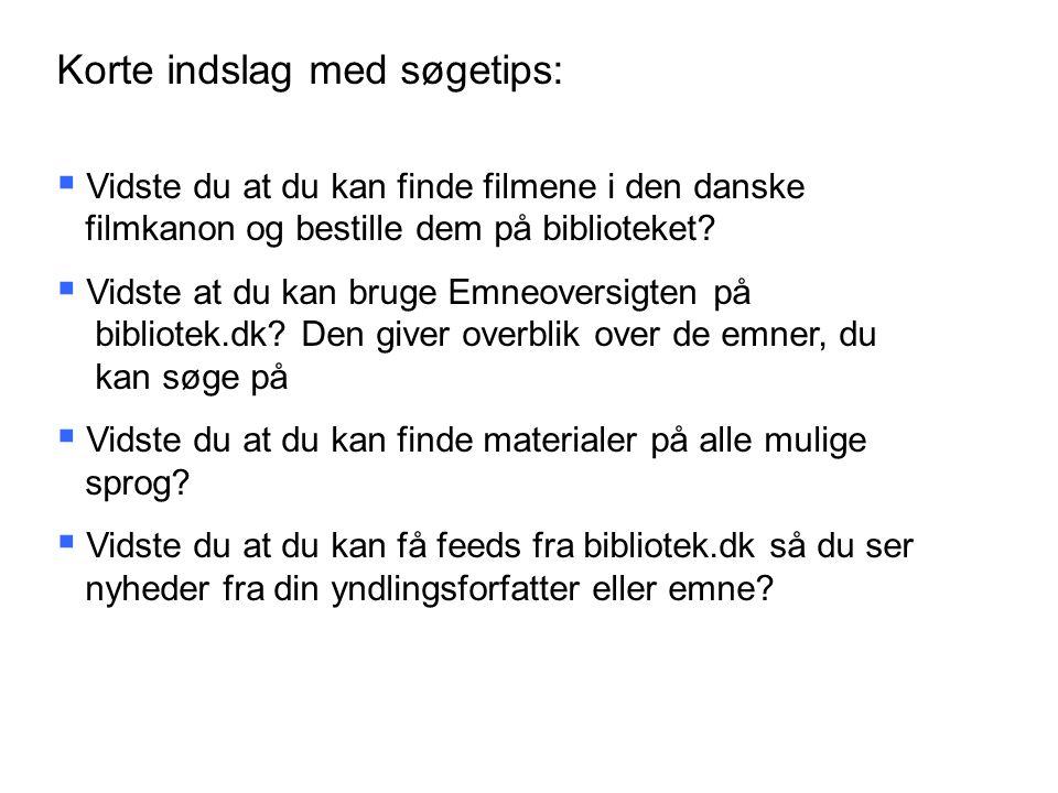 Korte indslag med søgetips:  Vidste du at du kan finde filmene i den danske filmkanon og bestille dem på biblioteket.